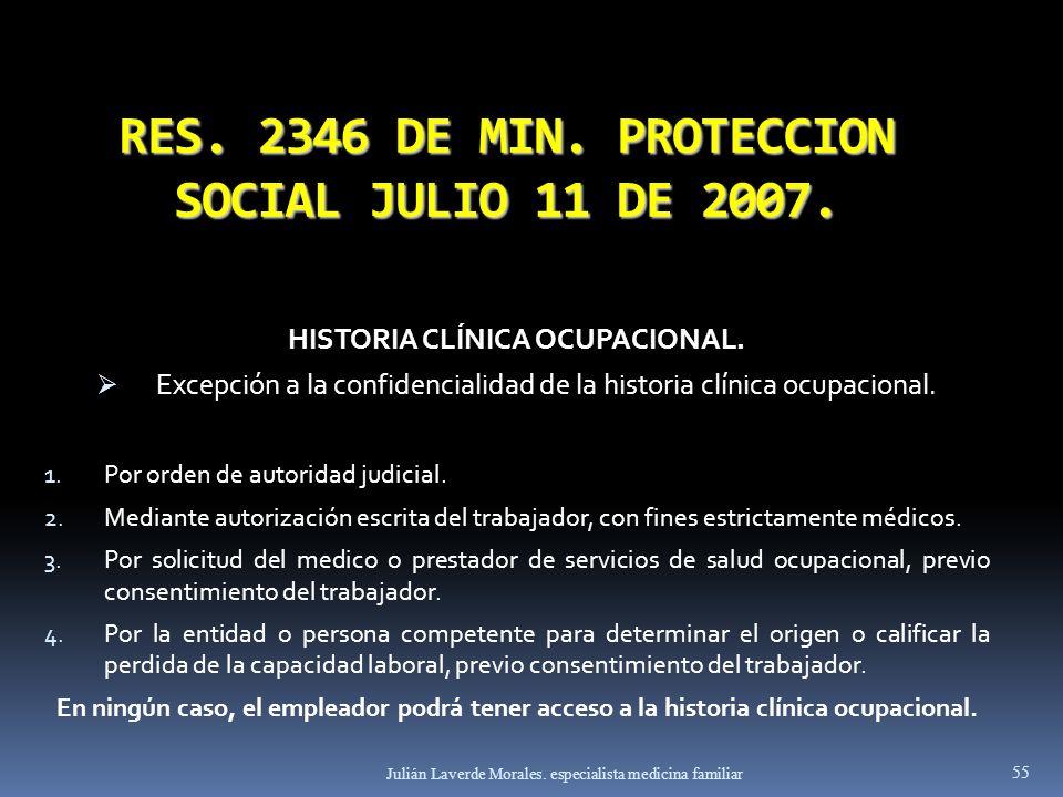 RES. 2346 DE MIN. PROTECCION SOCIAL JULIO 11 DE 2007. HISTORIA CLÍNICA OCUPACIONAL. Excepción a la confidencialidad de la historia clínica ocupacional
