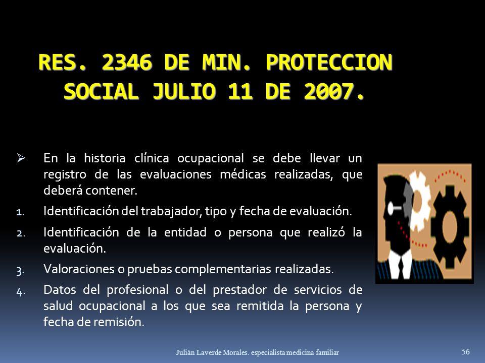RES. 2346 DE MIN. PROTECCION SOCIAL JULIO 11 DE 2007. En la historia clínica ocupacional se debe llevar un registro de las evaluaciones médicas realiz