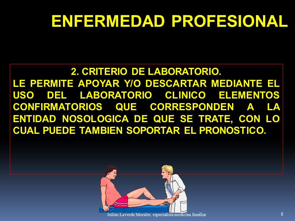 Julián Laverde Morales. especialista medicina familiar 8 2. CRITERIO DE LABORATORIO. LE PERMITE APOYAR Y/O DESCARTAR MEDIANTE EL USO DEL LABORATORIO C