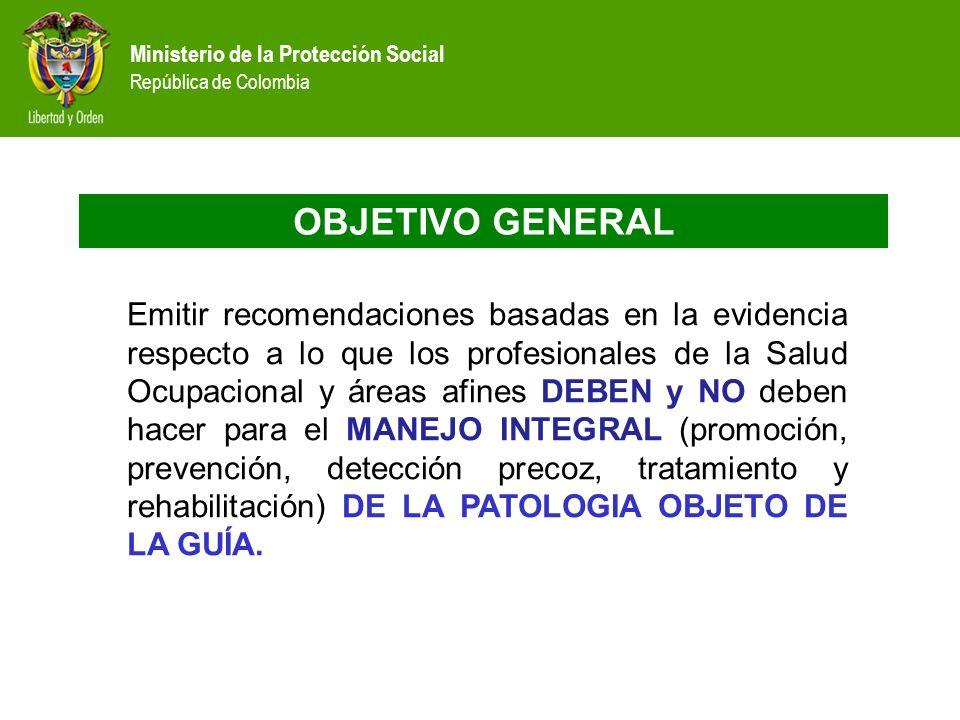 Ministerio de la Protección Social República de Colombia OBJETIVO GENERAL Emitir recomendaciones basadas en la evidencia respecto a lo que los profesi