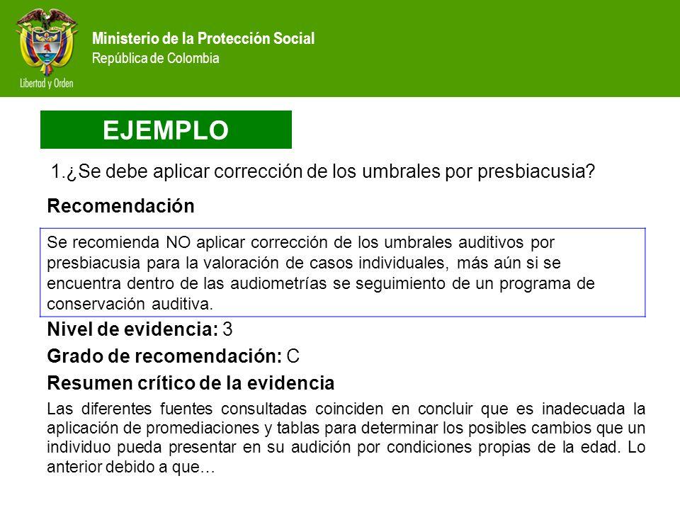 Ministerio de la Protección Social República de Colombia 1.¿Se debe aplicar corrección de los umbrales por presbiacusia? Se recomienda NO aplicar corr