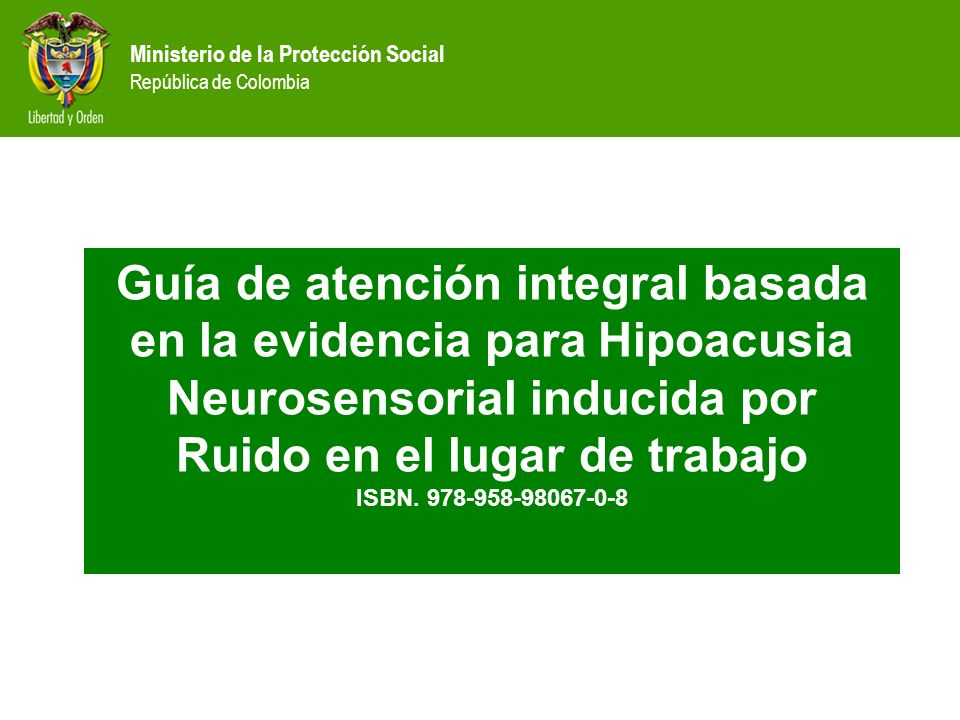 Ministerio de la Protección Social República de Colombia Guía de atención integral basada en la evidencia para Hipoacusia Neurosensorial inducida por