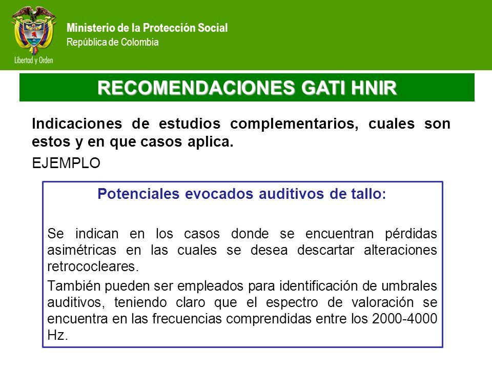 Ministerio de la Protección Social República de Colombia RECOMENDACIONES GATI HNIR Indicaciones de estudios complementarios, cuales son estos y en que