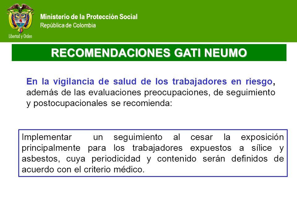 Ministerio de la Protección Social República de Colombia RECOMENDACIONES GATI NEUMO En la vigilancia de salud de los trabajadores en riesgo, además de