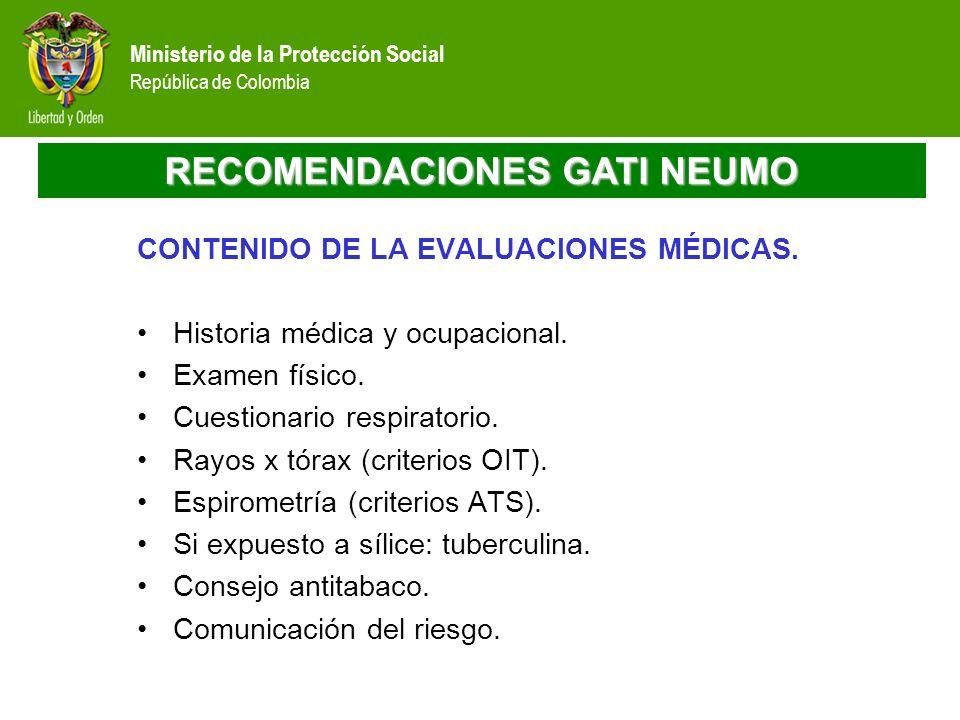Ministerio de la Protección Social República de Colombia RECOMENDACIONES GATI NEUMO CONTENIDO DE LA EVALUACIONES MÉDICAS. Historia médica y ocupaciona