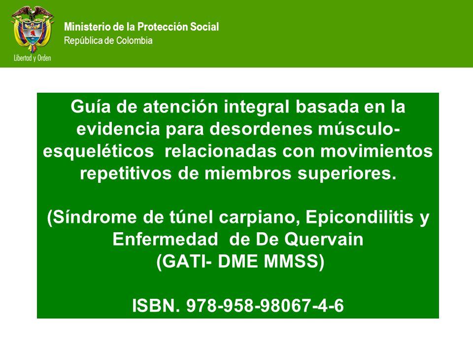 Ministerio de la Protección Social República de Colombia Guía de atención integral basada en la evidencia para desordenes músculo- esqueléticos relaci