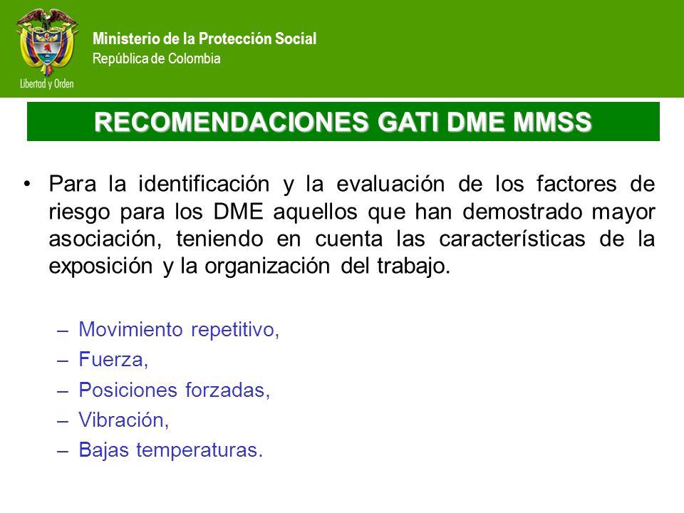 Ministerio de la Protección Social República de Colombia RECOMENDACIONES GATI DME MMSS Para la identificación y la evaluación de los factores de riesg