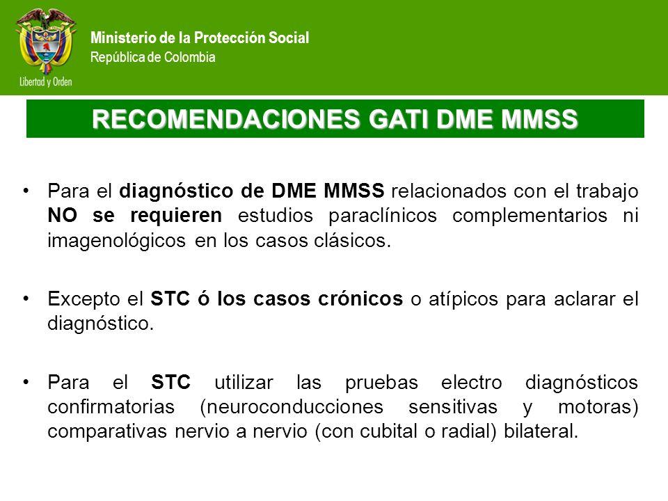 Ministerio de la Protección Social República de Colombia RECOMENDACIONES GATI DME MMSS Para el diagnóstico de DME MMSS relacionados con el trabajo NO