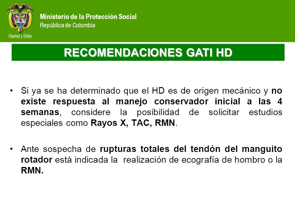Ministerio de la Protección Social República de Colombia RECOMENDACIONES GATI HD Si ya se ha determinado que el HD es de origen mecánico y no existe r