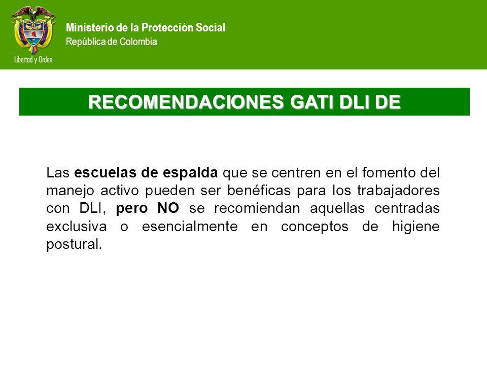 Ministerio de la Protección Social República de Colombia RECOMENDACIONES GATI DLI DE Las escuelas de espalda que se centren en el fomento del manejo a