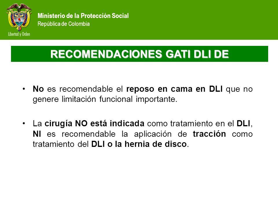 Ministerio de la Protección Social República de Colombia RECOMENDACIONES GATI DLI DE No es recomendable el reposo en cama en DLI que no genere limitac