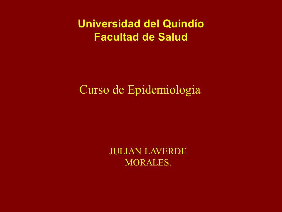Universidad del Quindío Facultad de Salud Curso de Epidemiología JULIAN LAVERDE MORALES.