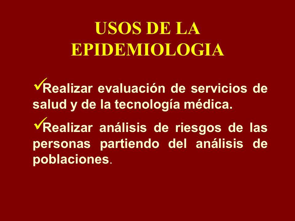 USOS DE LA EPIDEMIOLOGIA Realizar evaluación de servicios de salud y de la tecnología médica. Realizar análisis de riesgos de las personas partiendo d