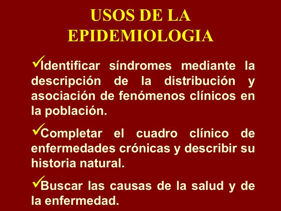 USOS DE LA EPIDEMIOLOGIA Identificar síndromes mediante la descripción de la distribución y asociación de fenómenos clínicos en la población. Completa