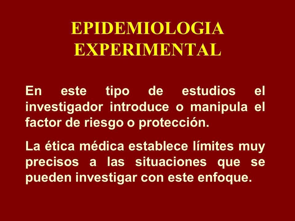 EPIDEMIOLOGIA EXPERIMENTAL En este tipo de estudios el investigador introduce o manipula el factor de riesgo o protección. La ética médica establece l