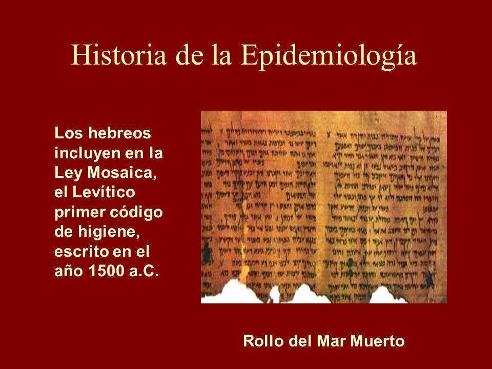 Los hebreos incluyen en la Ley Mosaica, el Levítico primer código de higiene, escrito en el año 1500 a.C. Historia de la Epidemiología Rollo del Mar M
