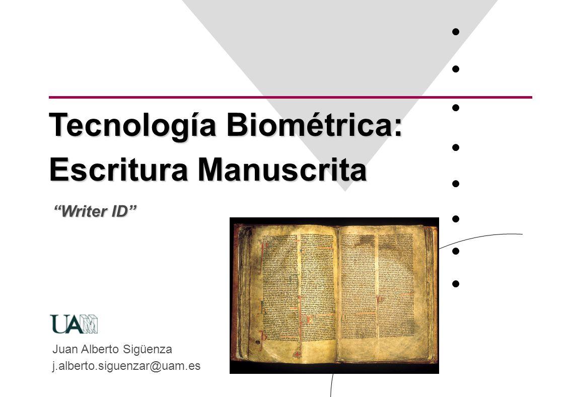 Tecnología Biométrica: Escritura Manuscrita Juan Alberto Sigüenza j.alberto.siguenzar@uam.es Writer ID