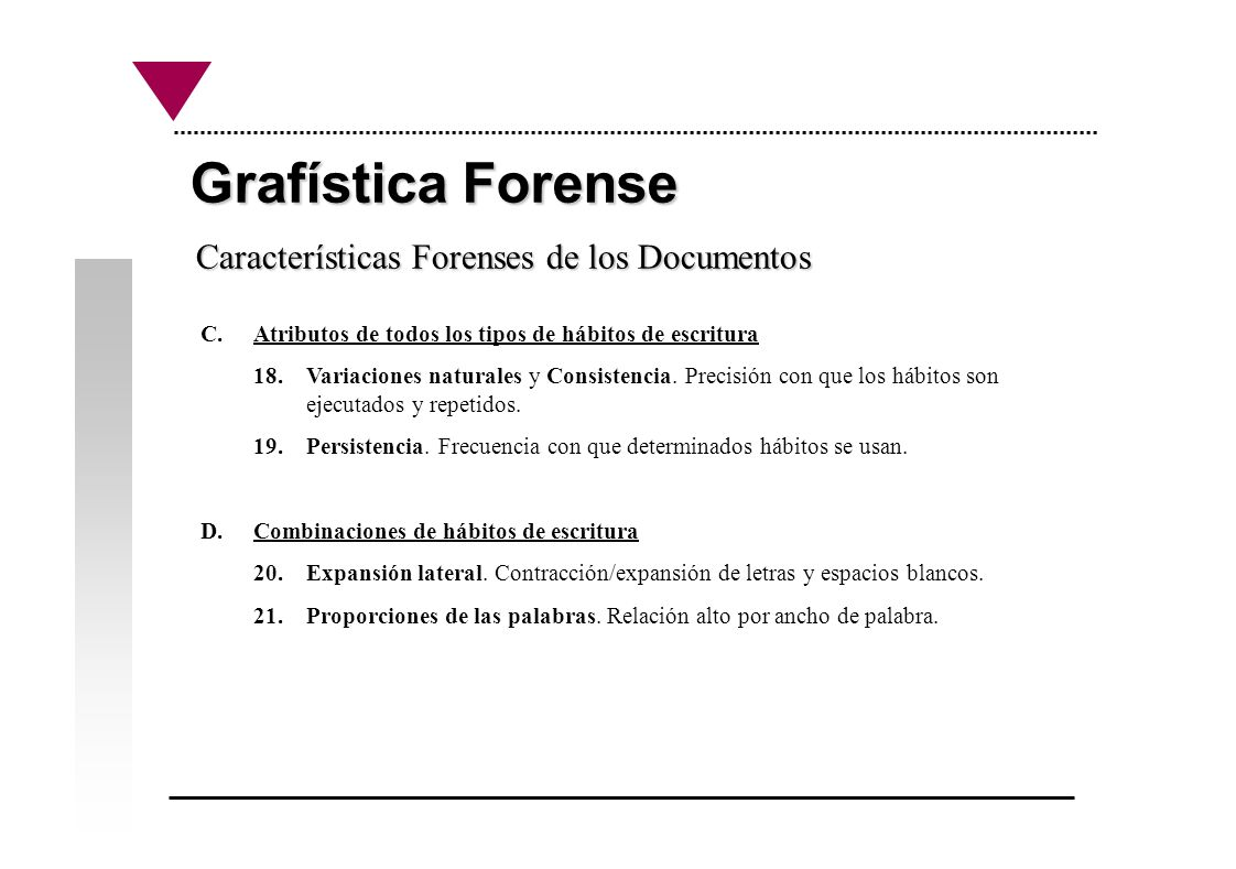 Grafística Forense Características Forenses de los Documentos C.Atributos de todos los tipos de hábitos de escritura 18.Variaciones naturales y Consis