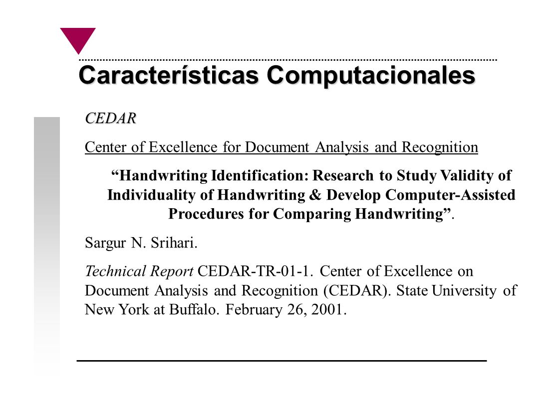 Características Computacionales CEDAR Center of Excellence for Document Analysis and Recognition Handwriting Identification: Research to Study Validit