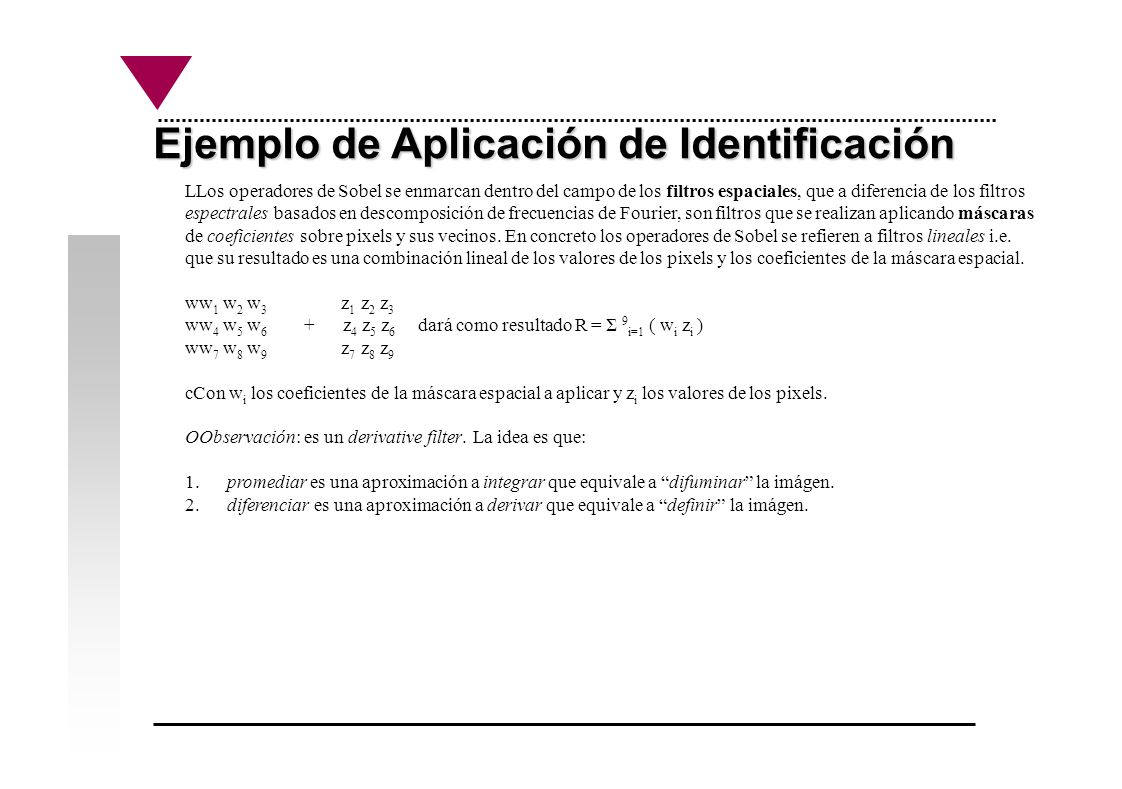 Ejemplo de Aplicación de Identificación LLos operadores de Sobel se enmarcan dentro del campo de los filtros espaciales, que a diferencia de los filtr
