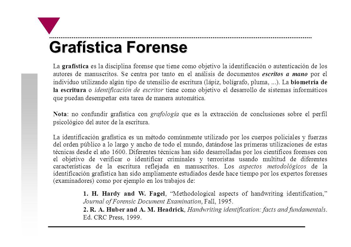 Grafística Forense La grafística es la disciplina forense que tiene como objetivo la identificación o autenticación de los autores de manuscritos. Se
