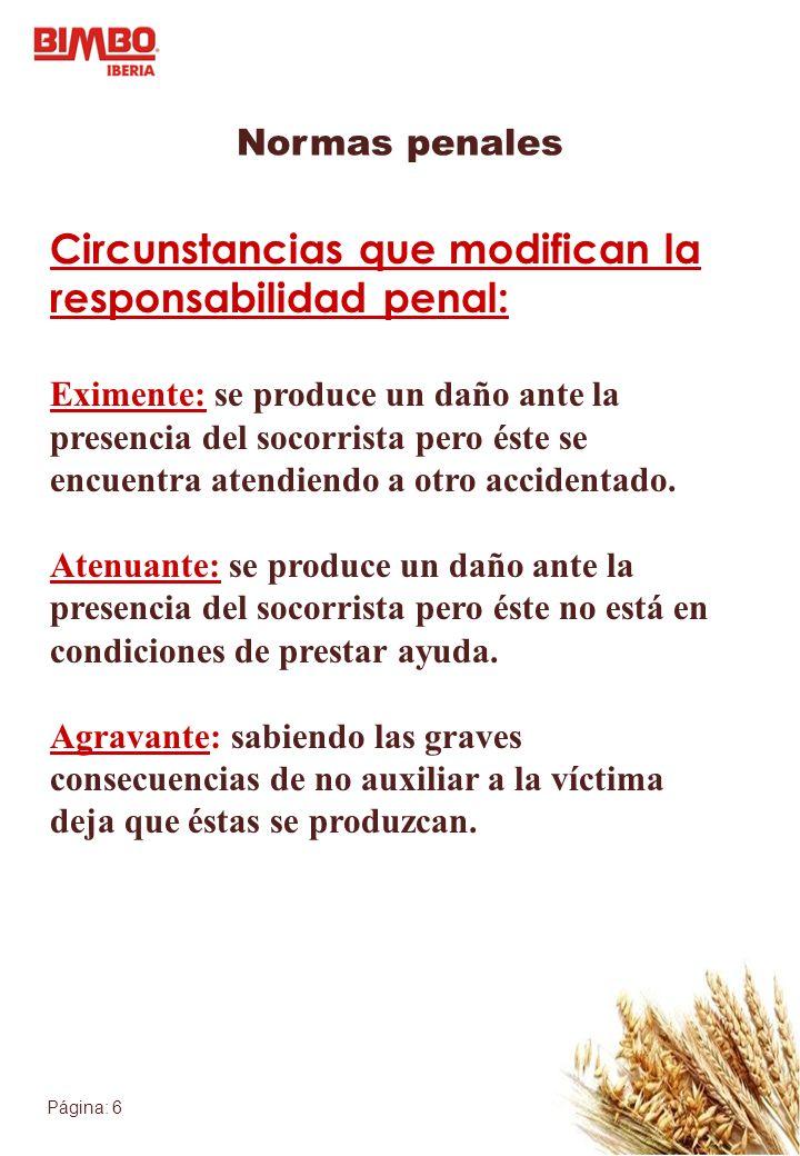 Página: 6 Circunstancias que modifican la responsabilidad penal: Eximente: se produce un daño ante la presencia del socorrista pero éste se encuentra