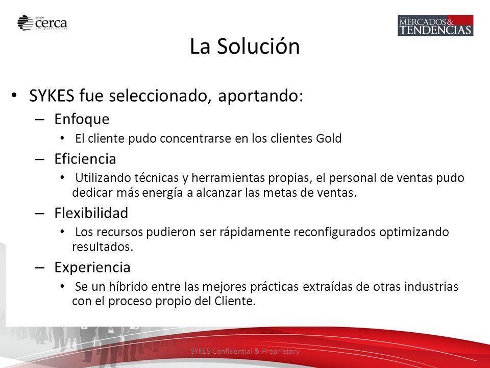 SYKES Confidential & Proprietary La Solución SYKES fue seleccionado, aportando: – Enfoque El cliente pudo concentrarse en los clientes Gold – Eficienc