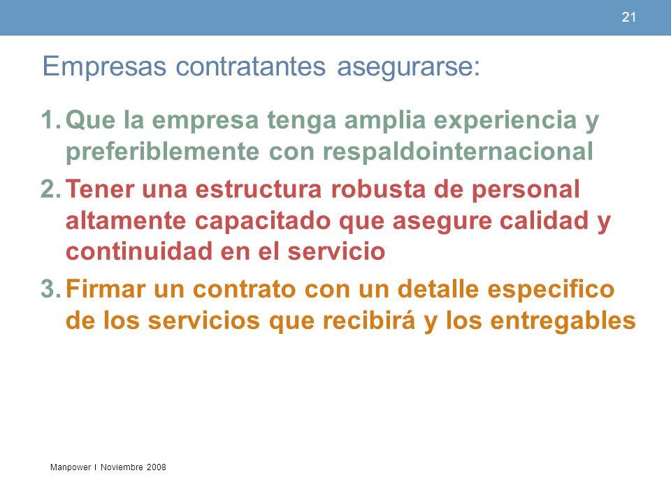 Manpower 21 Empresas contratantes asegurarse: Noviembre 2008 1.Que la empresa tenga amplia experiencia y preferiblemente con respaldointernacional 2.T