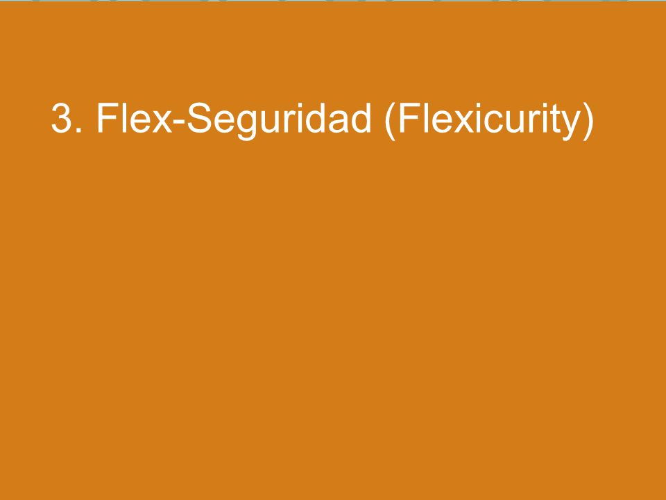 Manpower 22 La Integración al Mercado Laboral del Talento Latinoamericano Octubre 2008 3. Flex-Seguridad (Flexicurity)