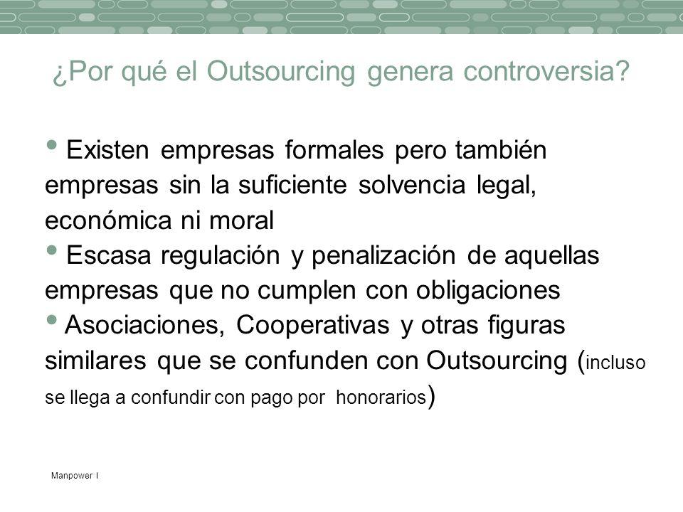 Manpower ¿Por qué el Outsourcing genera controversia? Existen empresas formales pero también empresas sin la suficiente solvencia legal, económica ni