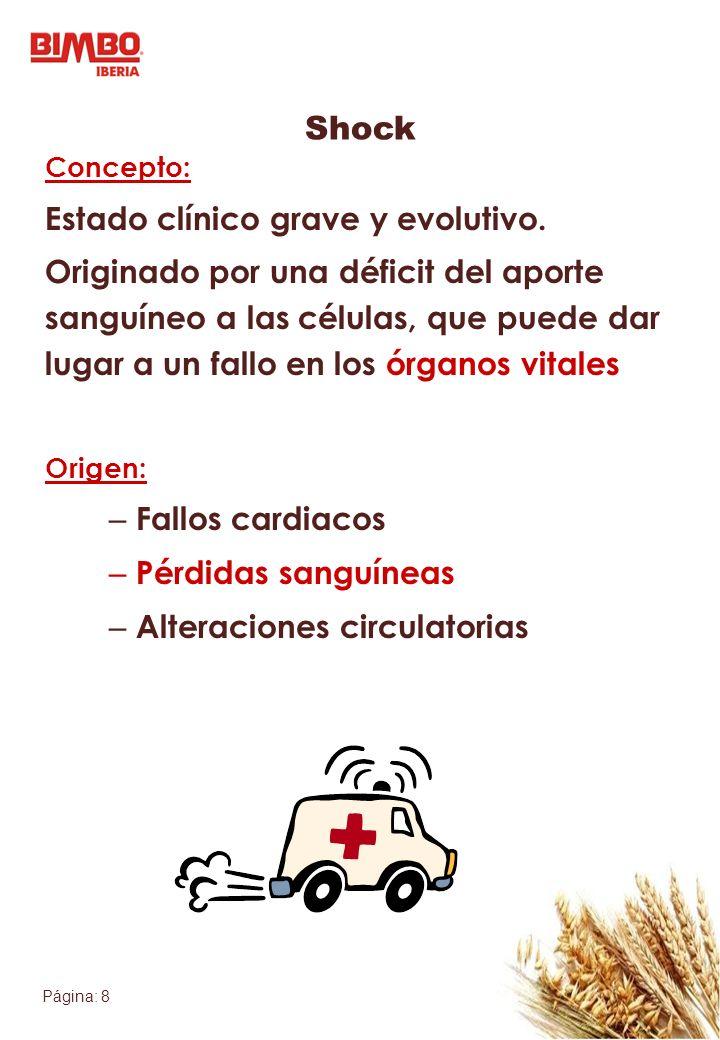 Página: 8 Shock Concepto: Estado clínico grave y evolutivo. Originado por una déficit del aporte sanguíneo a las células, que puede dar lugar a un fal