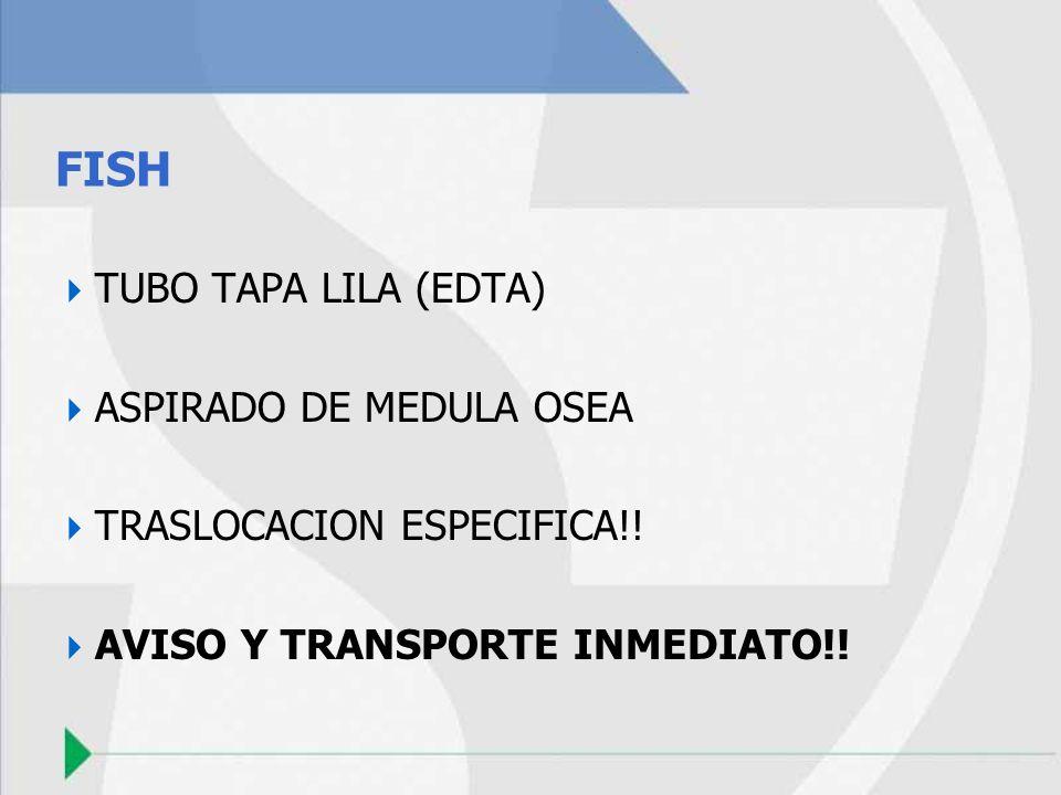 FISH TUBO TAPA LILA (EDTA) ASPIRADO DE MEDULA OSEA TRASLOCACION ESPECIFICA!! AVISO Y TRANSPORTE INMEDIATO!!