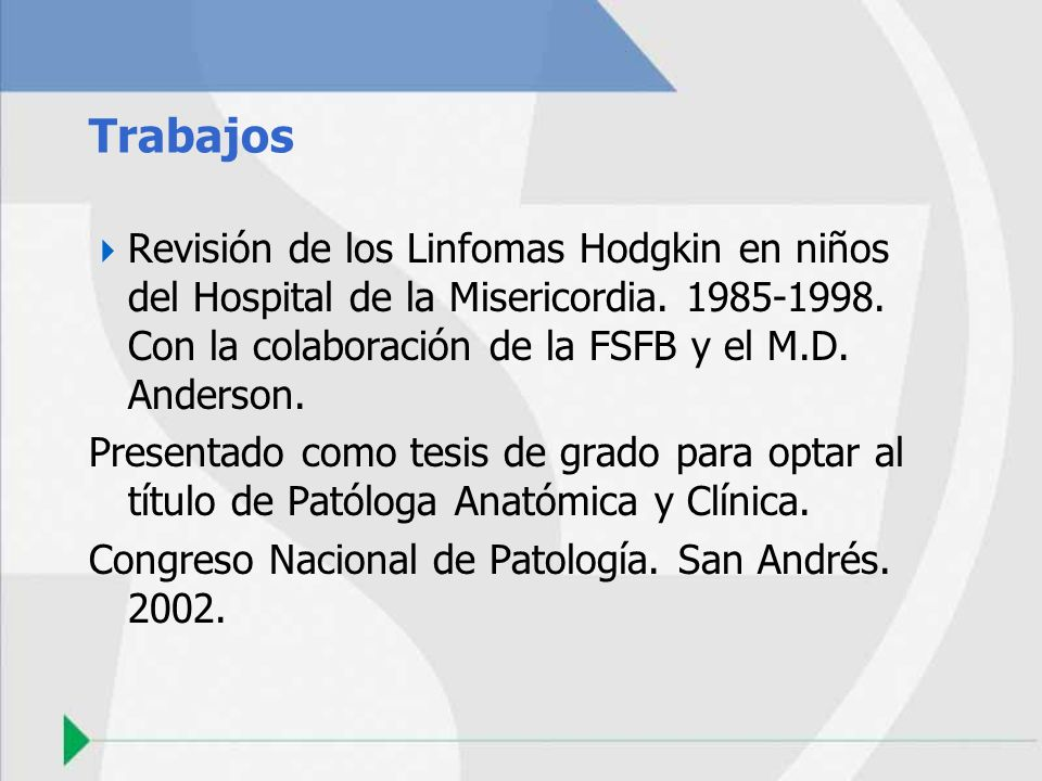 Trabajos Revisión de los Linfomas Hodgkin en niños del Hospital de la Misericordia. 1985-1998. Con la colaboración de la FSFB y el M.D. Anderson. Pres