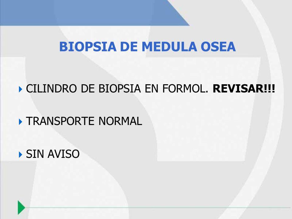 BIOPSIA DE MEDULA OSEA CILINDRO DE BIOPSIA EN FORMOL. REVISAR!!! TRANSPORTE NORMAL SIN AVISO