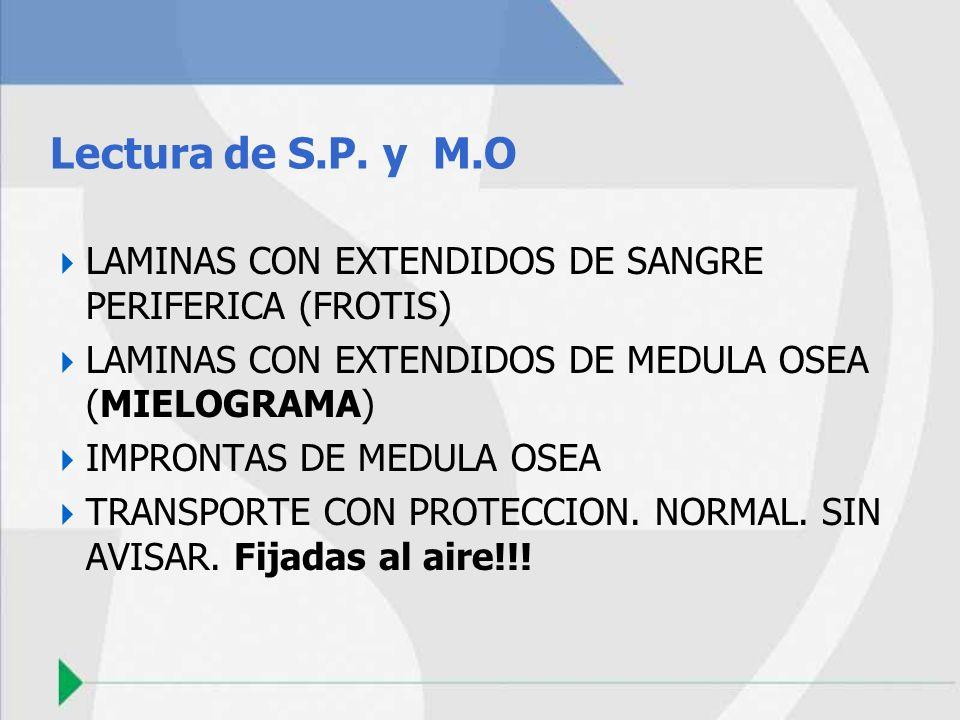 Lectura de S.P. y M.O LAMINAS CON EXTENDIDOS DE SANGRE PERIFERICA (FROTIS) LAMINAS CON EXTENDIDOS DE MEDULA OSEA (MIELOGRAMA) IMPRONTAS DE MEDULA OSEA