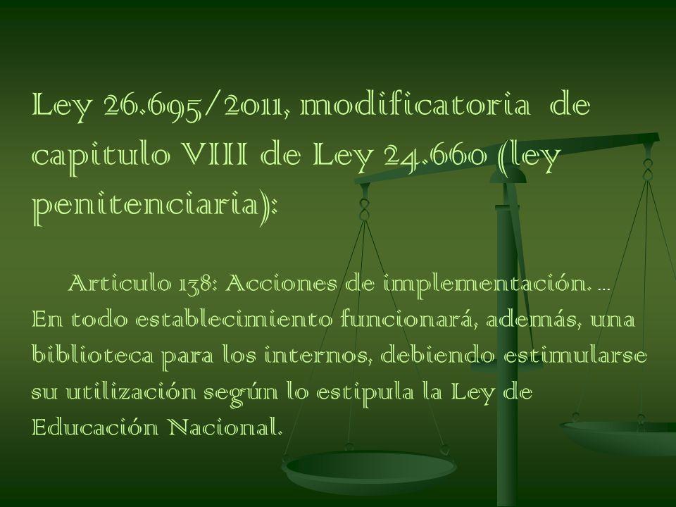 Ley 26.695/2011, modificatoria de capitulo VIII de Ley 24.660 (ley penitenciaria): Articulo 138: Acciones de implementación.