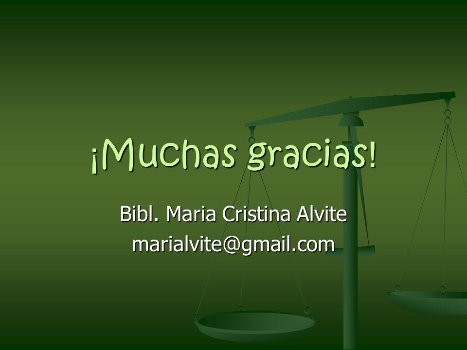 ¡ Muchas gracias ! Bibl. Maria Cristina Alvite marialvite@gmail.com