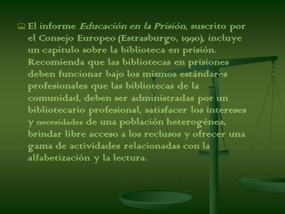El informe Educación en la Prisión, suscrito por el Consejo Europeo (Estrasburgo, 1990), incluye un capítulo sobre la biblioteca en prisión.