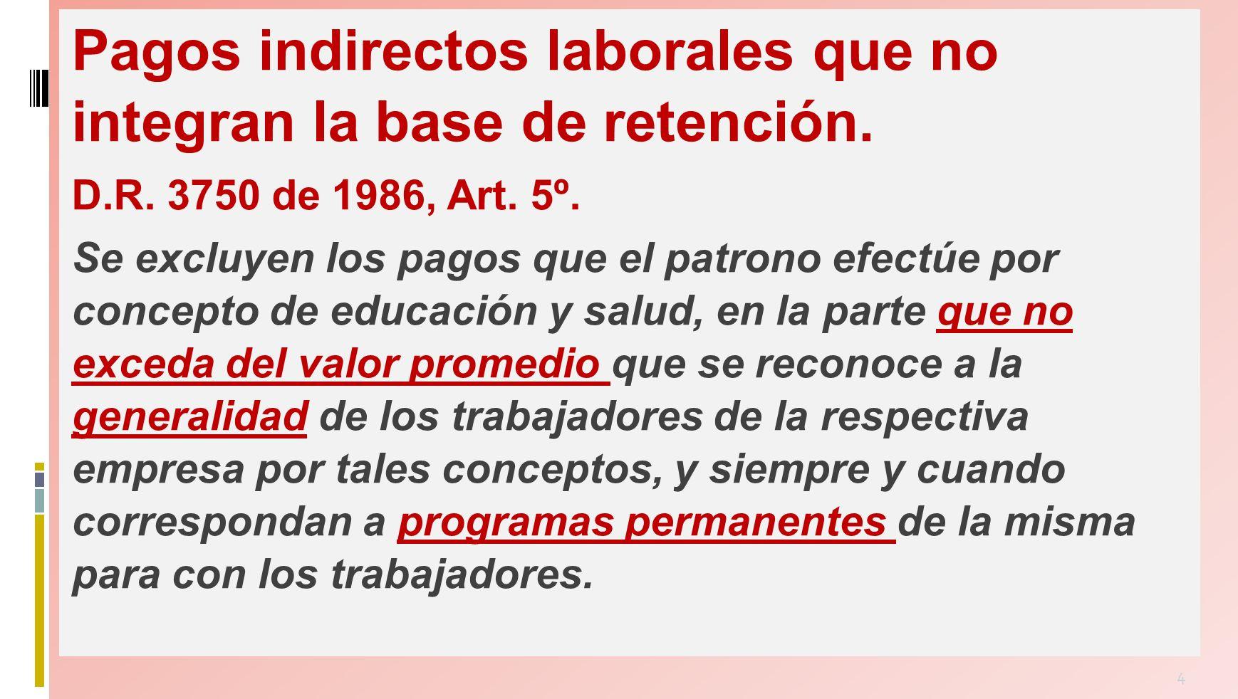 5 Pagos indirectos no se excluyen de la retención mínima.