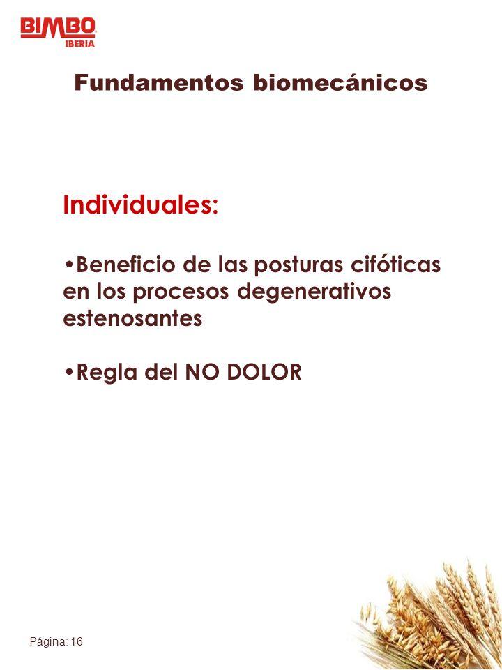 Página: 16 Individuales: Beneficio de las posturas cifóticas en los procesos degenerativos estenosantes Regla del NO DOLOR Fundamentos biomecánicos