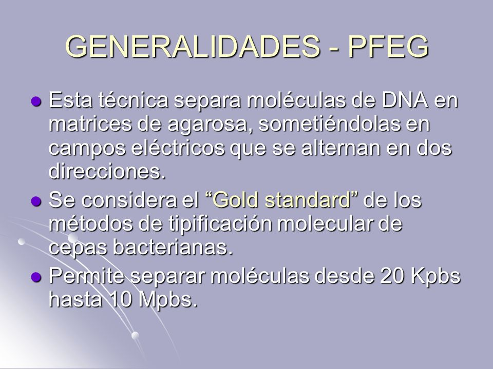 GENERALIDADES - PFEG Esta técnica separa moléculas de DNA en matrices de agarosa, sometiéndolas en campos eléctricos que se alternan en dos direccione