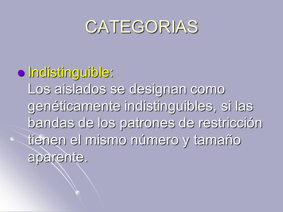 CATEGORIAS Indistinguible: Los aislados se designan como genéticamente indistinguibles, si las bandas de los patrones de restricción tienen el mismo n