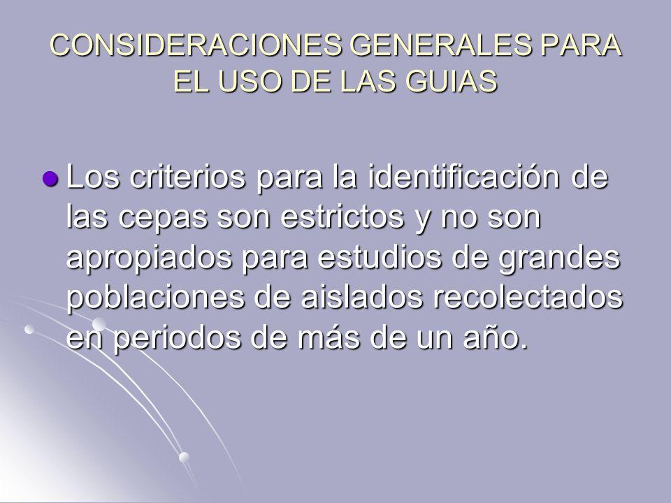 CONSIDERACIONES GENERALES PARA EL USO DE LAS GUIAS Los criterios para la identificación de las cepas son estrictos y no son apropiados para estudios d