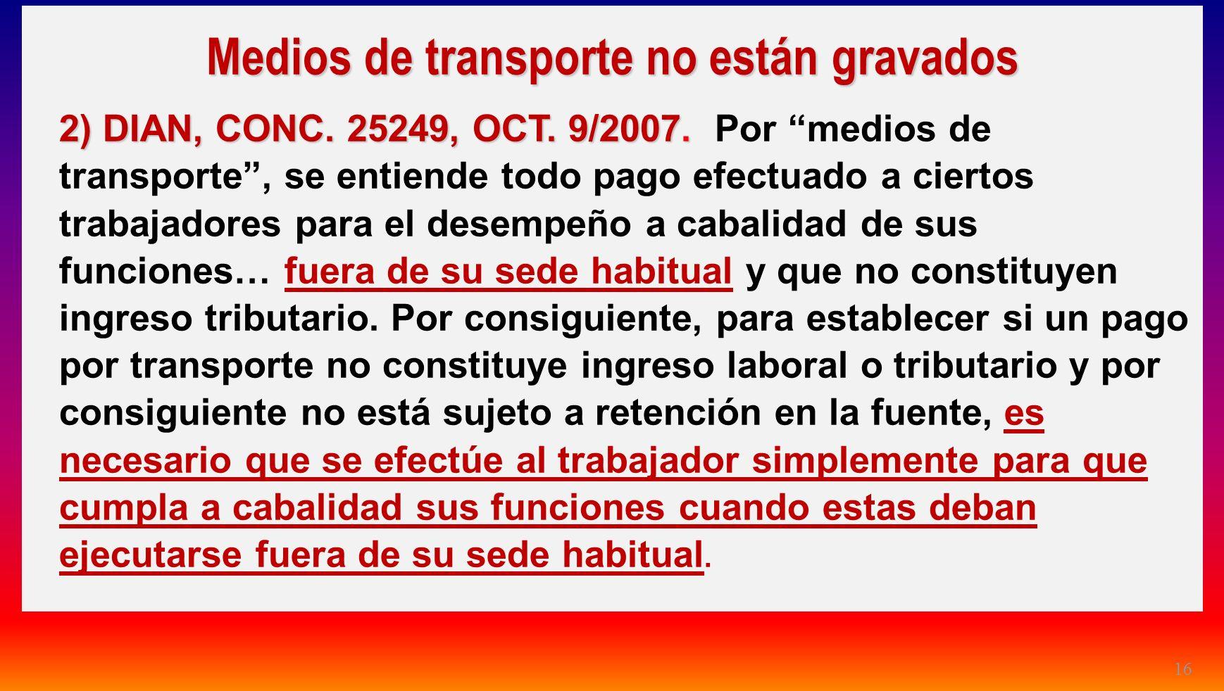 16 Medios de transporte no están gravados 2) DIAN, CONC. 25249, OCT. 9/2007. 2) DIAN, CONC. 25249, OCT. 9/2007. Por medios de transporte, se entiende