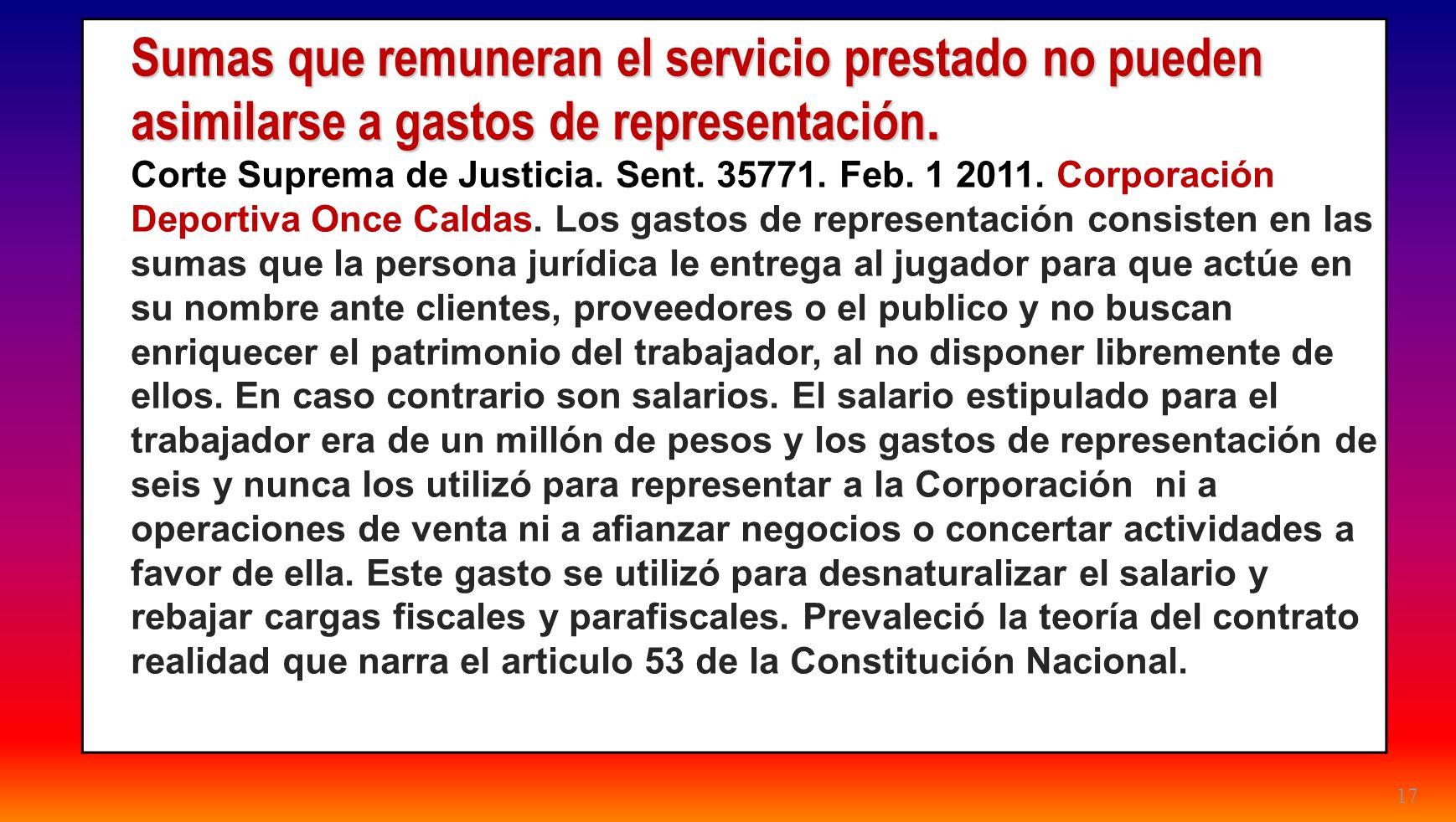 17 Sumas que remuneran el servicio prestado no pueden asimilarse a gastos de representación. Corte Suprema de Justicia. Sent. 35771. Feb. 1 2011. Corp