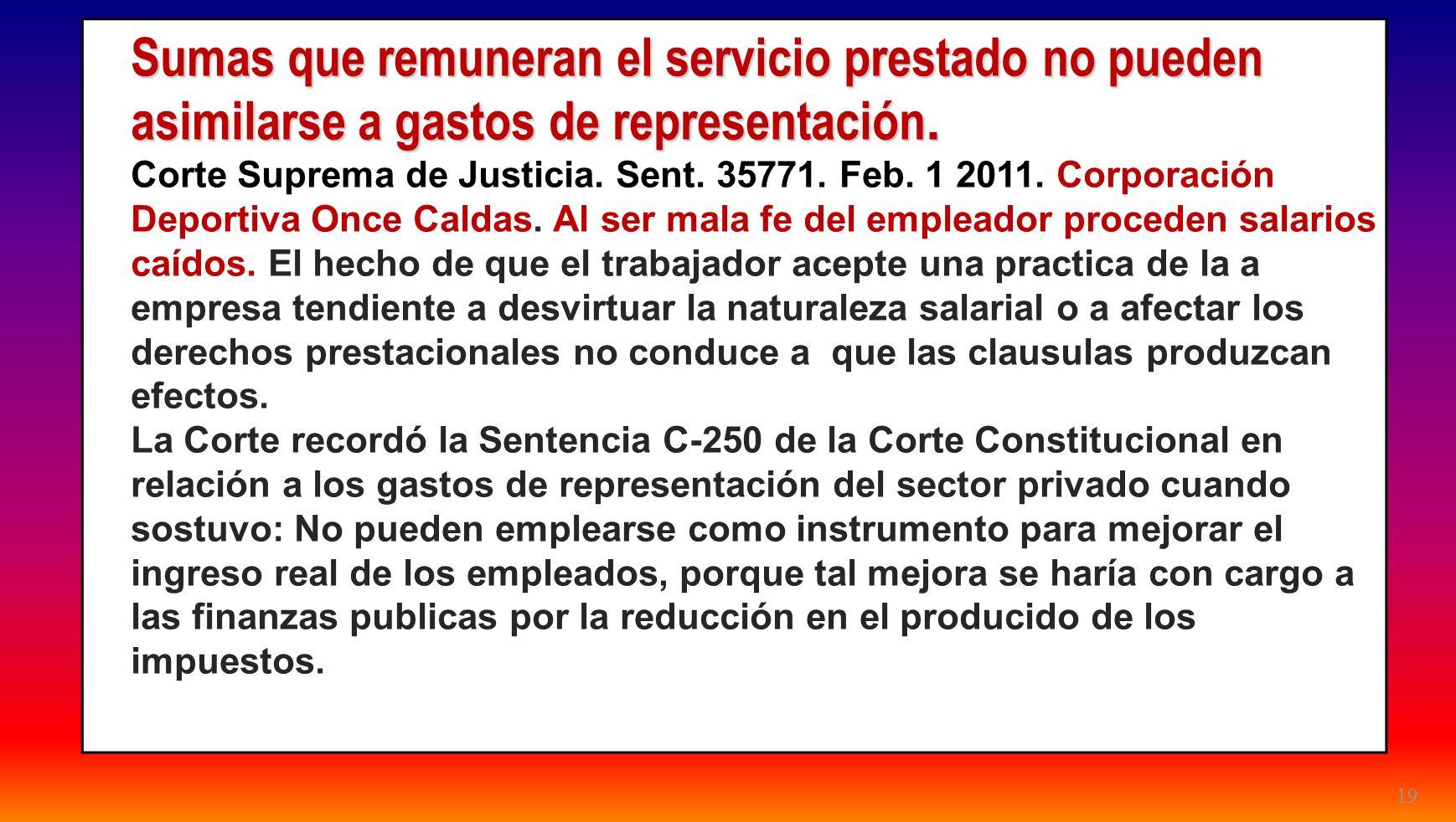 19 Sumas que remuneran el servicio prestado no pueden asimilarse a gastos de representación. Corte Suprema de Justicia. Sent. 35771. Feb. 1 2011. Corp