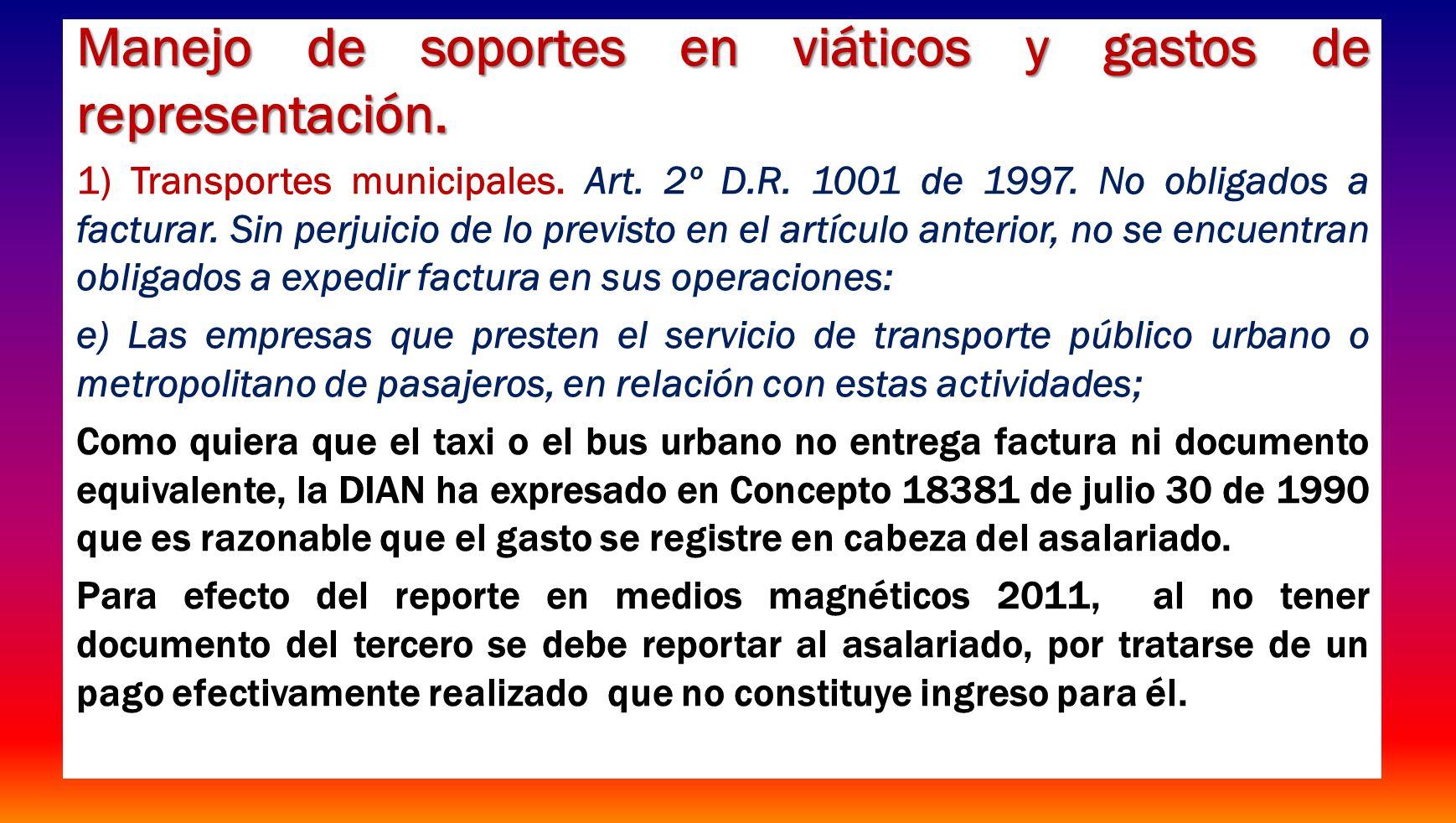 Manejo de soportes en viáticos y gastos de representación. 1) Transportes municipales. Art. 2º D.R. 1001 de 1997. No obligados a facturar. Sin perjuic