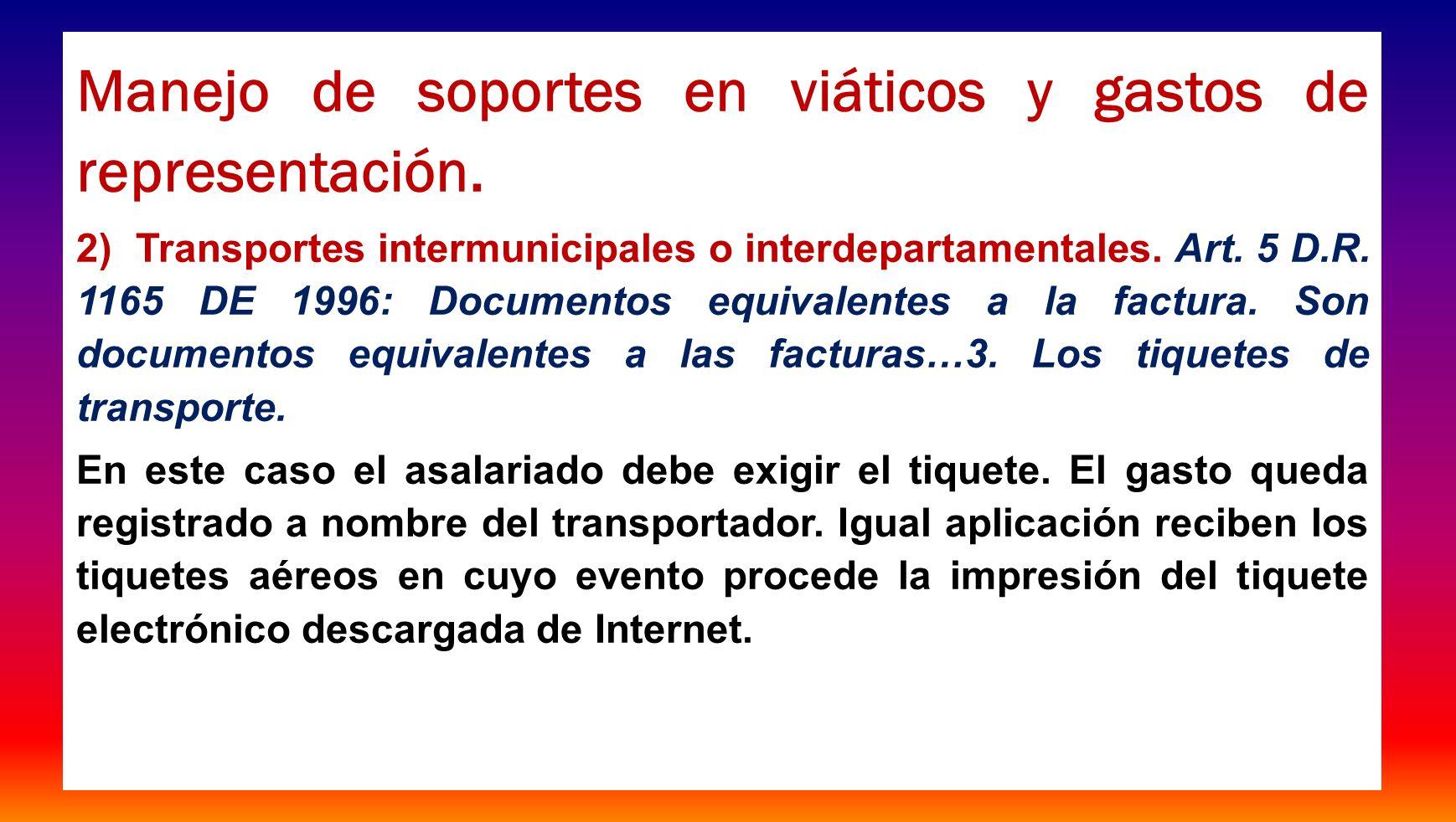 Manejo de soportes en viáticos y gastos de representación. 2) Transportes intermunicipales o interdepartamentales. Art. 5 D.R. 1165 DE 1996: Documento