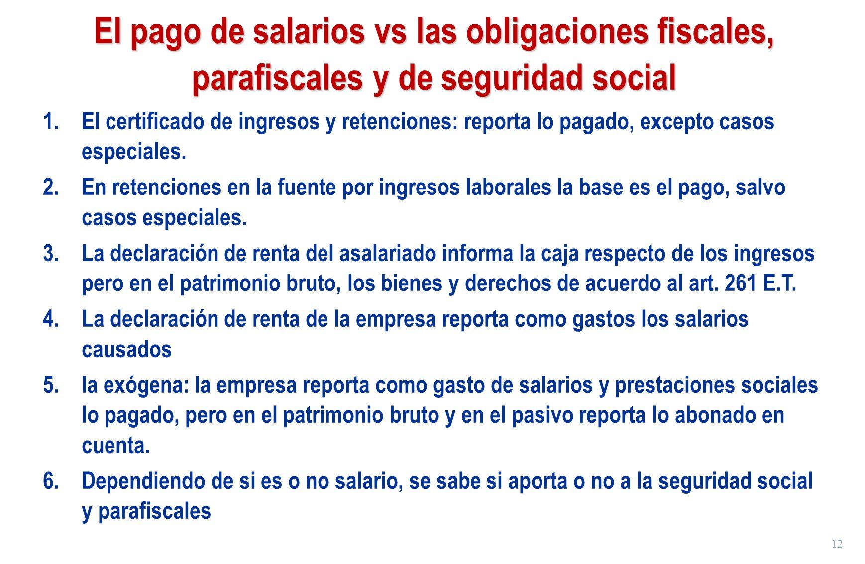 12 El pago de salarios vs las obligaciones fiscales, parafiscales y de seguridad social 1.El certificado de ingresos y retenciones: reporta lo pagado,