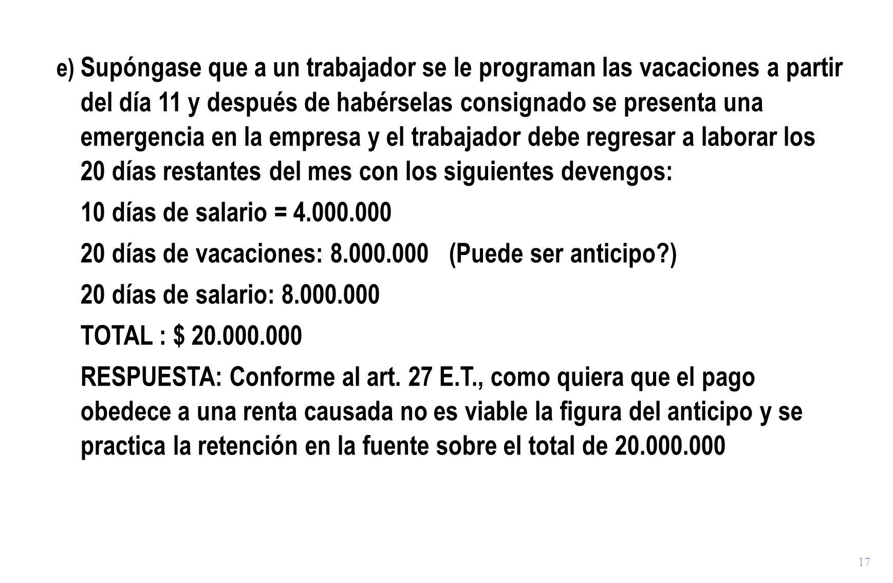 17 e) Supóngase que a un trabajador se le programan las vacaciones a partir del día 11 y después de habérselas consignado se presenta una emergencia e